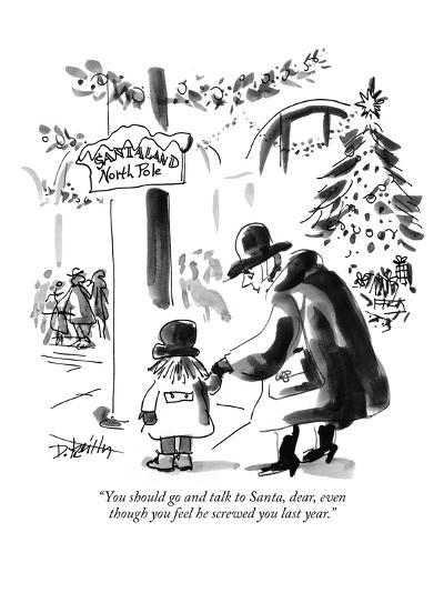 """You should go and talk to Santa, dear, even though you feel he screwed yo?"" - New Yorker Cartoon-Donald Reilly-Premium Giclee Print"