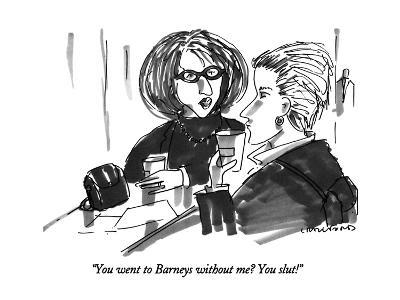 """""""You went to Barneys without me?  You slut!"""" - New Yorker Cartoon-Michael Crawford-Premium Giclee Print"""