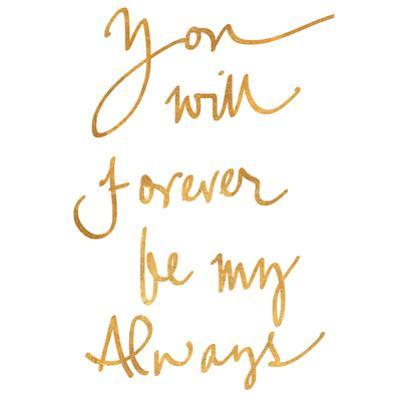 You Will Forever be My Always (gold foil)