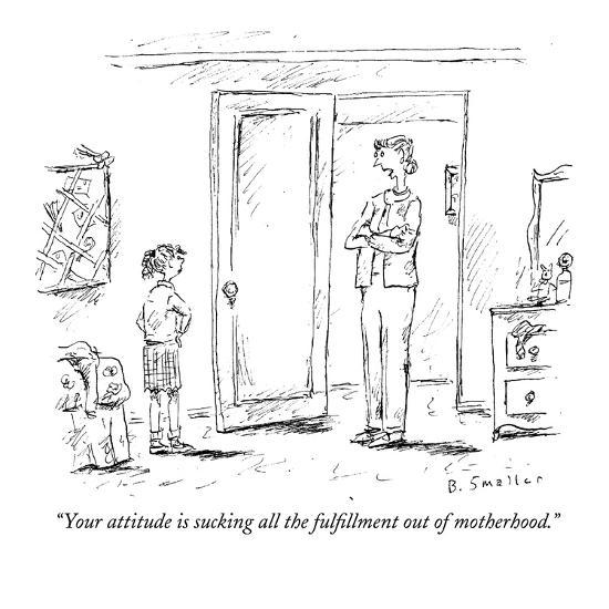 """""""Your attitude is sucking all the fulfillment out of motherhood."""" - New Yorker Cartoon-Barbara Smaller-Premium Giclee Print"""