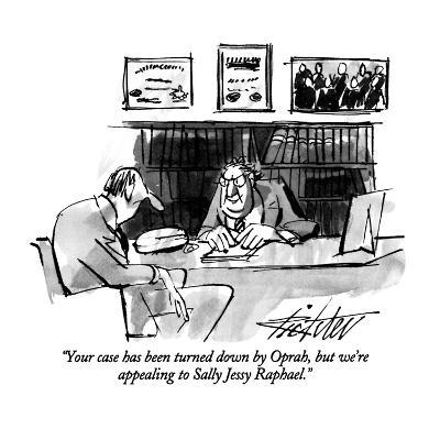 """""""Your case has been turned down by Oprah, but we're appealing to Sally Jes?"""" - New Yorker Cartoon-Mischa Richter-Premium Giclee Print"""
