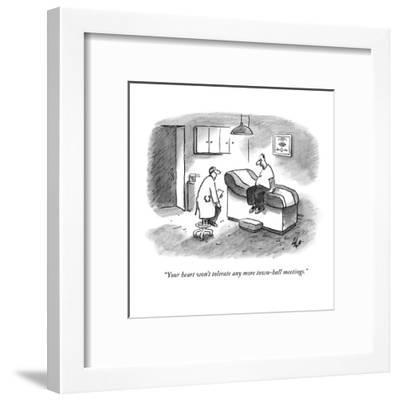 """Your heart won't tolerate any more town-hall meetings."" - New Yorker Cartoon-Frank Cotham-Framed Premium Giclee Print"