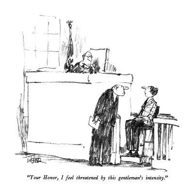 """Your Honor, I feel threatened by this gentleman's intensity."" - New Yorker Cartoon-Robert Weber-Premium Giclee Print"