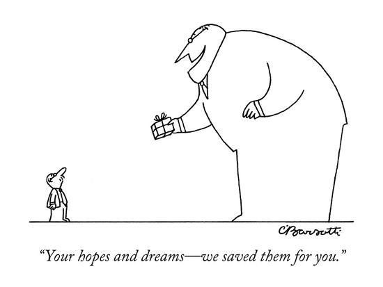 """Your hopes and dreams?we saved them for you."" - New Yorker Cartoon-Charles Barsotti-Premium Giclee Print"