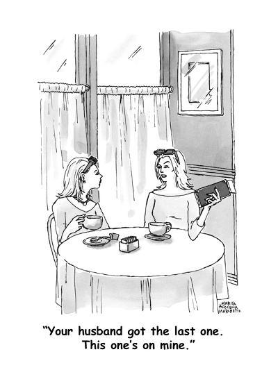 """""""Your husband got the last one.  This one's on mine."""" - Cartoon-Marisa Acocella Marchetto-Premium Giclee Print"""