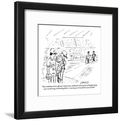 """""""Your inability to turn off your critical voice, combined with your fear o?"""" - New Yorker Cartoon-David Sipress-Framed Premium Giclee Print"""