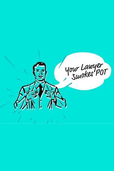 Your Lawyer Smokes Pot--Art Print