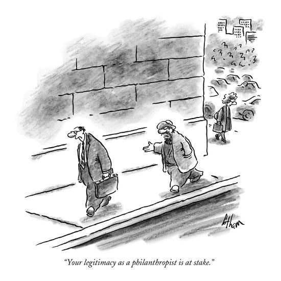 """""""Your legitimacy as a philanthropist is at stake."""" - New Yorker Cartoon-Frank Cotham-Premium Giclee Print"""