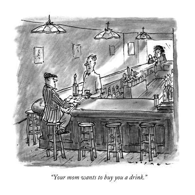 """Your mom wants to buy you a drink."" - New Yorker Cartoon-Bill Woodman-Premium Giclee Print"