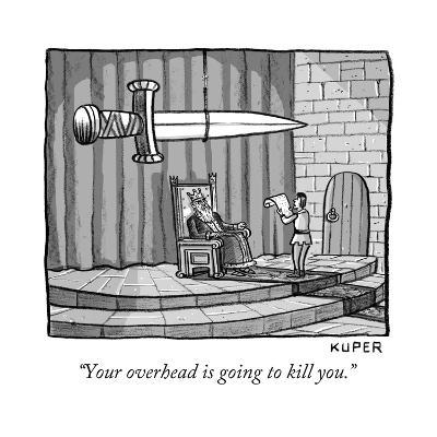 """""""Your overhead is going to kill you."""" - New Yorker Cartoon-Peter Kuper-Premium Giclee Print"""