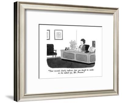"""""""Your records clearly indicate that you should be visible to the naked eye?"""" - New Yorker Cartoon-Danny Shanahan-Framed Premium Giclee Print"""