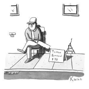 """A man sits with a saw next to a sign that reads """"Tattoo Removal $50."""" - New Yorker Cartoon by Zachary Kanin"""