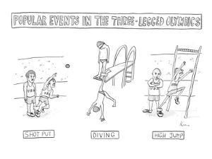 Alternate three-legged events include three-legged shotput, diving, and hi? - New Yorker Cartoon by Zachary Kanin