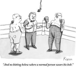 """""""And no hitting below where a normal person wears his belt."""" - New Yorker Cartoon by Zachary Kanin"""