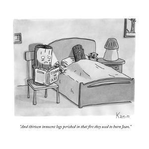"""""""And thirteen innocent logs perished in that fire they used to burn Joan."""" - New Yorker Cartoon by Zachary Kanin"""