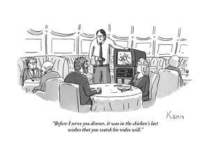 """""""Before I serve you dinner, it was in the chicken's last wishes that you w?"""" - New Yorker Cartoon by Zachary Kanin"""