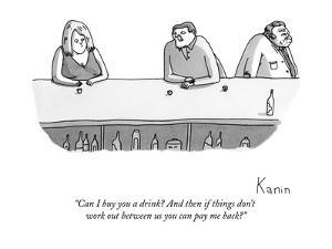 """""""Can I buy you a drink? And then if things don't work out between us you c?"""" - New Yorker Cartoon by Zachary Kanin"""