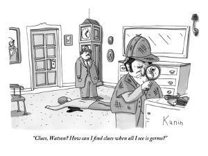 """Clues, Watson? How can I find clues when all I see is germs?""  - New Yorker Cartoon by Zachary Kanin"