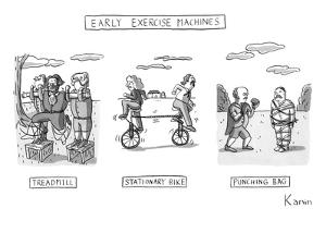 Early Exercise Machines. Three early, non-electric versions of exercise eq? - New Yorker Cartoon by Zachary Kanin