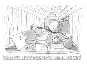Father and son find dwarf planet in attic. - New Yorker Cartoon by Zachary Kanin