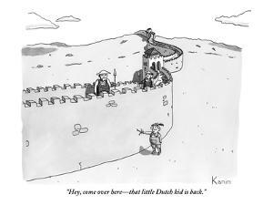 """""""Hey, come over here?that little Dutch kid is back."""" - New Yorker Cartoon by Zachary Kanin"""