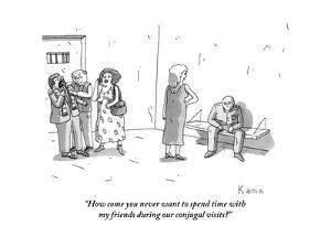 """""""How come you never want to spend time with my friends during our conjugal?"""" - New Yorker Cartoon by Zachary Kanin"""