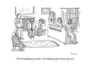 """""""I'm not laughing at you, dear?I'm laughing with everyone but you."""" - New Yorker Cartoon by Zachary Kanin"""