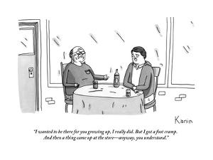 """""""I wanted to be there for you growing up, I really did. But I got a foot c?"""" - New Yorker Cartoon by Zachary Kanin"""