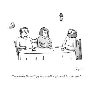 """""""I won't have kids until gay men are able to give birth in every state."""" - New Yorker Cartoon by Zachary Kanin"""