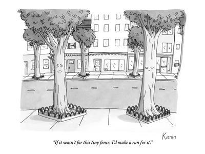 """If it wasn't for this tiny fence, I'd make a run for it."" - New Yorker Cartoon"