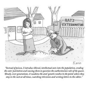 """""""Instead of poison, I introduce liberal, intellectual ants into the popula?"""" - New Yorker Cartoon by Zachary Kanin"""