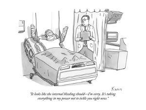 """It looks like the internal bleeding should?I'm sorry. It's taking everyth?"" - New Yorker Cartoon by Zachary Kanin"