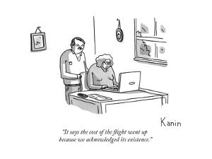 """""""It says the cost of the flight went up because we acknowledged its existe... - New Yorker Cartoon by Zachary Kanin"""