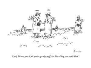 """""""Look, I know you think you've got the stuff, but I'm telling you: walk Go - New Yorker Cartoon by Zachary Kanin"""