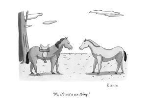 """""""No, it's not a sex thing."""" - New Yorker Cartoon by Zachary Kanin"""
