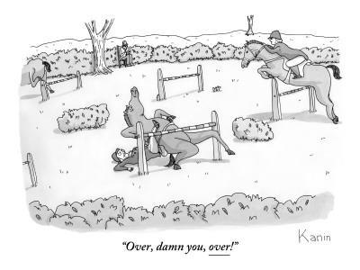 """Over, damn you, over!"" - New Yorker Cartoon"