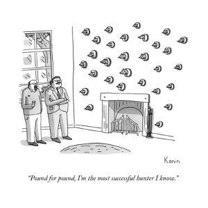 """""""Pound for pound, I'm the most successful hunter I know."""" - New Yorker Cartoon by Zachary Kanin"""