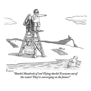 """""""Sharks! Hundreds of 'em! Flying sharks! Everyone out of the water! They'r?"""" - New Yorker Cartoon by Zachary Kanin"""