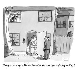 """""""Sorry to disturb you, Ma'am, but we've had some reports of a dog barking."""" - New Yorker Cartoon by Zachary Kanin"""
