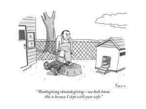 """""""Thanksgiving shmanksgivingÑwe both know this is because I slept with your..."""" - New Yorker Cartoon by Zachary Kanin"""