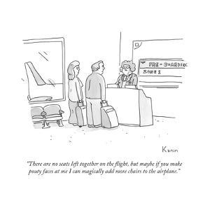 """""""There are no seats left together on the flight, but maybe if you make pou..."""" - New Yorker Cartoon by Zachary Kanin"""