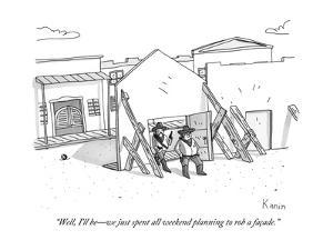 """""""Well, I'll be?we just spent all weekend planning to rob a facade."""" - New Yorker Cartoon by Zachary Kanin"""