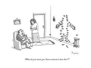 """""""What do you mean you 'know someone's been here'?"""" - New Yorker Cartoon by Zachary Kanin"""