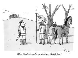 """""""Whoa, Galahad?you've got a bad case of knight face."""" - New Yorker Cartoon by Zachary Kanin"""