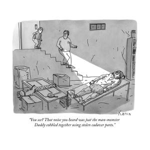 """""""You see? That noise you heard was just the man-monster Daddy cobbled toge?"""" - New Yorker Cartoon by Zachary Kanin"""