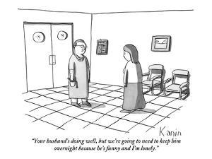 """Your husband's doing well, but we're going to need to keep him overnight ?"" - New Yorker Cartoon by Zachary Kanin"