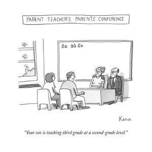 """""""Your son is teaching third grade at a second-grade level."""" - New Yorker Cartoon by Zachary Kanin"""