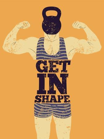 Get in Shape. Typographic Gym Phrase Vintage Grunge Poster Design with Strong Man. Retro Vector Ill